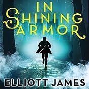 In Shining Armor: Pax Arcana Series, Book 4 | Elliott James