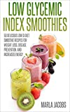 Low Glycemic Index Smoothies: 50 Delicious Low GI Diet Smoothie Recipes for Weight Loss, Disease Prevention, and Increased Energy