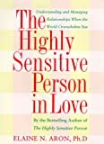 The Highly Sensitive Person in Love: How Your Relationships Can Thrive When the World Overwhelms You (0767903358) by Aron, Elaine
