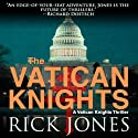 Vatican Knights (       UNABRIDGED) by Rick Jones Narrated by Russ Offenbach