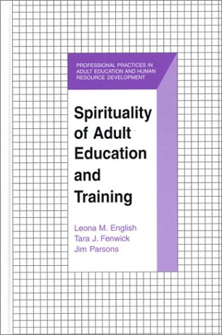 Spirituality of Adult Education and Training (The Professional Practices in Adult Education and Human Resource Developme
