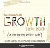 img - for By Jeanne Liedtka The Designing for Growth Field Book: A Step-by-Step Project Guide (Columbia Business School Publishi (Spi) book / textbook / text book