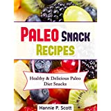 Paleo Snack Recipes: Healthy and Delicious Paleo Diet Snacks! (Paleo Diet Recipes) ~ Hannie P. Scott