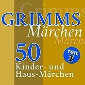 50 Kinder- und Haus-Märchen (Grimms Märchen 3) |  Brüder Grimm