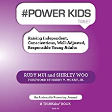 #Power Kids Tweet: Raising Independent, Conscientious, Well-Adjusted, Responsible Young Adults, Book01 (       UNABRIDGED) by Rudy Mui, Shirley Woo Narrated by Jon Diienno