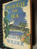 img - for Robert Wilder's Plough the sea book / textbook / text book