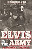Elvis in the Army: The King of Rock 'n' Roll as Seen by an Officer Who Served with Him