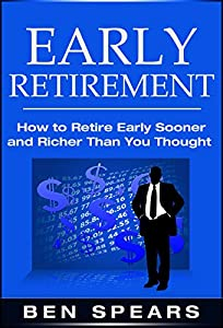 Early Retirement: How To Retire Early Sooner And Richer Than You Thought (Early Retirement, Early Decision, Retirement, Retirement Planning, Retirement Books, Retirement Planning Roadmap) from Wilson Press