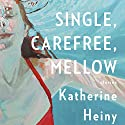 Single, Carefree, Mellow: Stories (       UNABRIDGED) by Katherine Heiny Narrated by Cassandra Campbell, Rebecca Lowman, Emily Rankin, Julia Whelan