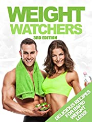 Weight Watchers: The SmartPoints Diet Plan: Delicious Recipes For Rapid Weight Loss