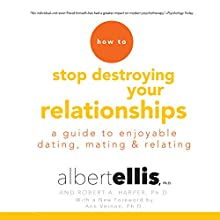 How to Stop Destroying Your Relationships: A Guide to Enjoyable Dating, Mating & Relating Audiobook by Albert Ellis PhD, Robert A. Harper PhD, Ann Vernon PhD - foreword Narrated by Tom Parks