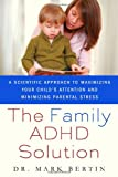 The Family ADHD Solution: A Scientific Approach to Maximizing Your Child's Attention and Minimizing Parental Stress