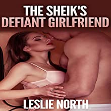 The Sheikh's Defiant Girlfriend: The Botros Brothers Series, Book 2 (       UNABRIDGED) by Leslie North Narrated by Tanya Stevens