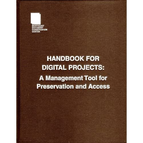Handbook for Digital Projects: A Management Tool for Preservation and Access Maxine K. Sitts