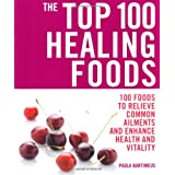 The Top 100 Healing Foods: 100 Recipes to Treat Common Ailments Easily and Effectively (Top 100)by Paula Bartimeus