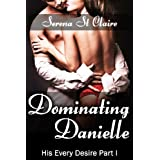 Dominating Danielle (His Every Desire Part 1) Billionaire BDSM Eroticaby Serena St Claire