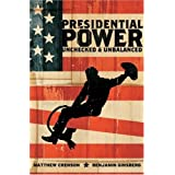 Presidential Power: Unchecked & Unbalanced ~ Benjamin Ginsberg