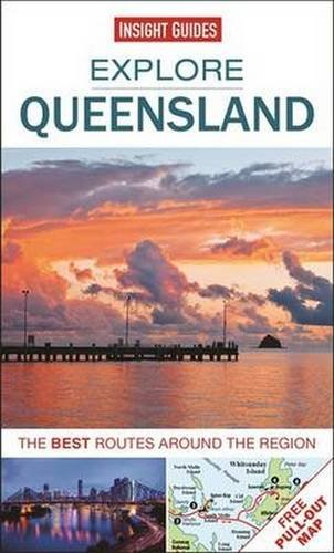 Insight Guides: Explore Queensland: The best routes around the region (Insight Explore Guides)