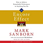 The Encore Effect: How to Achieve Remarkable Performance in Anything You Do | Mark Sanborn