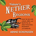 Nature's Nether Regions: What the Sex Lives of Bugs, Birds, and Beasts Tell Us About Evolution, Biodiversity, and Ourselves | Menno Schithuizen