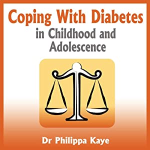 Coping with Diabetes in Childhood and Adolescence: Diabetes Symptoms, Diabetes Diet, Diabetes Care and More | [Philippa Kaye]