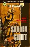 Sudden Guilt (A Nick Teffinger Thriller / Read in Any Order)