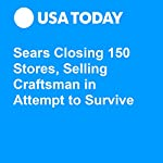 Sears Closing 150 Stores, Selling Craftsman in Attempt to Survive | Nathan Bomey