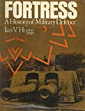 Fortress: A history of military defence (0356081222) by Hogg, Ian V