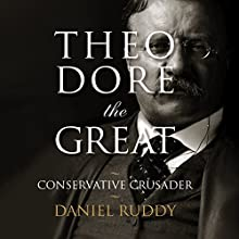 Theodore the Great: Conservative Crusader Audiobook by Daniel Ruddy Narrated by Darren Marlar