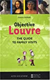 Frédéric Morvan Objective Louvre : The guide to family visits