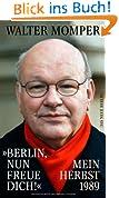 »Berlin, nun freue dich!« Mein Herbst 1989