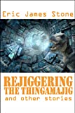 img - for Rejiggering The Thingamajig And Other Stories book / textbook / text book