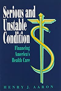 9780815700500: Serious and Unstable Condition: Financing America's Health Care