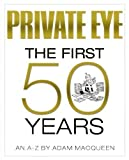 Adam Macqueen Private Eye the First 50 Years: An A-Z by Adam Macqueen (2013)