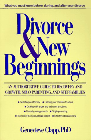 Divorce and New Beginnings: An Authoritative Guide To Recovery and Growth, Solo Parenting, and Stepfamilies, Clapp,Genevieve