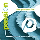 How Great Is Our God ~ Passion Worship Band