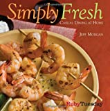 Simply Fresh: Casual Dining at Home (1449408265) by Morgan, Jeff