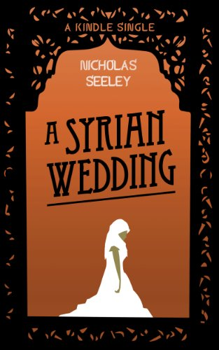 A Syrian Wedding (Kindle Single), by Nicholas Seeley