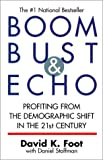 Boom Bust & Echo: Profiting from the Demographic Shift in the 21st Century (0773762086) by David K. Foot