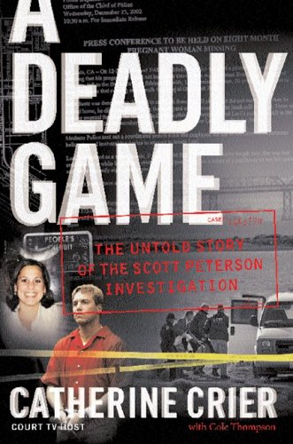 A Deadly Game: The Untold Story of the Scott Peterson Investigation, CATHERINE CRIER