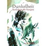 """Dunkelheit: Anthologie der Vampirevon """"Carola Kickers"""""""