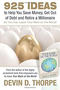 925 Ideas to Help You Save Money, Get Out of Debt and Retire A Millionaire: So You Can Leave Your Mark on the World by CreateSpace Independent Publishing Platform