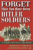 Forget That You Have Been Hitler Soldiers : A Youth's Service to the Reich