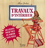 Travaux d'intrieur : 100 Leons pour vous en sortir sans mle