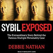 Sybil Exposed: The Extraordinary Story Behind the Famous Multiple Personality Case | [Debbie Nathan]