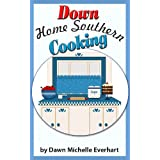 Down Home Southern Cooking ~ Dawn Everhart