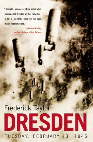 Dresden : Tuesday, February 13, 1945, FREDERICK TAYLOR