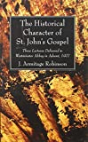 img - for The Historical Character of St. Johns Gospel: Three Lectures Delivered in Westminster Abbey in Advent, 1907 book / textbook / text book
