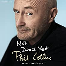 Not Dead Yet Audiobook by Phil Collins Narrated by Phil Collins