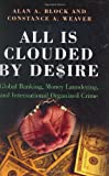 All Is Clouded by Desire: Global Banking, Money Laundering, and International Organized Crime (International and Comparative Criminology) (0275983307) by Alan A. Block